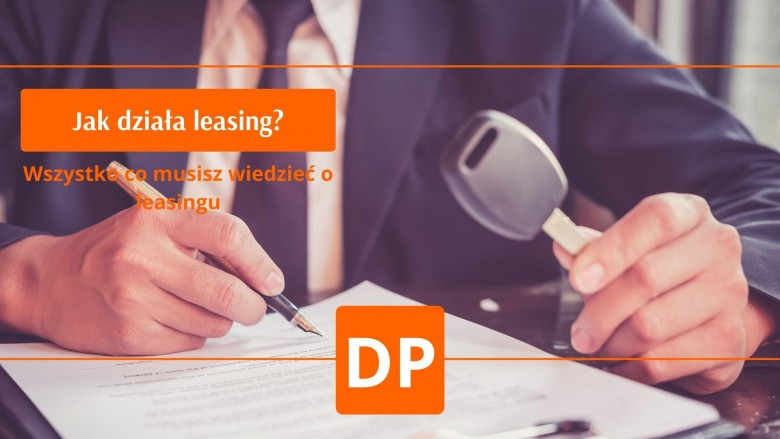 Jak działa leasing? - wszystko co musisz wiedzieć o leasingu  Blog